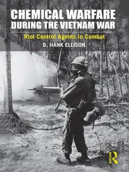 Chemical Warfare During the Vietnam War: Riot Control Agents in Combat