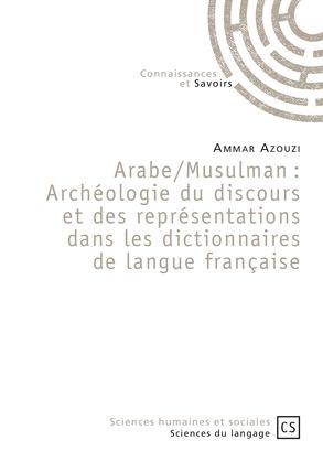 Arabe/Musulman : Archéologie du discours et des représentations dans les dictionnaires de langue française