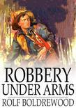 Robbery Under Arms: A Story of Life and Adventure in the Bush and in the Goldfields of Australia