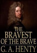 The Bravest of the Brave: Or, with Peterborough in Spain