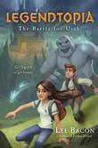 Legendtopia Book #1: The Battle for Urth
