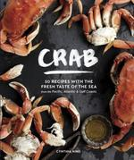 Crab: 50 Recipes with the Fresh Taste of the Sea from the Pacific, Atlantic & Gulf Coasts