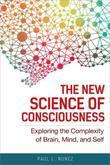The New Science of Consciousness: Exploring the Complexity of Brain, Mind, and Self