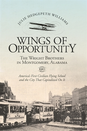 Wings of Opportunity: The Wright Brothers in Montgomery, Alabama, 1910