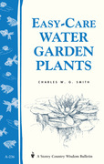 Easy-Care Water Garden Plants: Storey's Country Wisdom Bulletin A-236