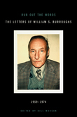 Rub Out the Words: The Letters of William S. Burroughs 1959-1974