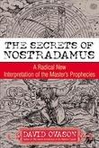 The Secrets Of Nostradamus: A Radical New Interpretation of the Master's Prophecies