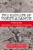 The Secrets Of Nostradamus: A Radical New Interpretation of the Master's Prophecies