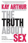 The Truth About Sex: What the World Won't Tell You and God Wants You to Know