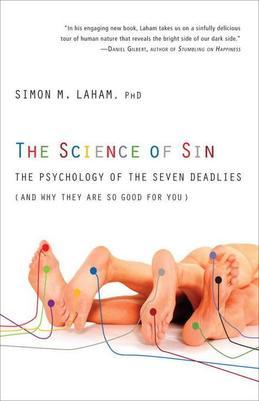 The Science of Sin: The Psychology of the Seven Deadlies (and Why They Are So Good For You)