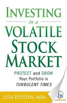 Investing in a Volatile Stock Market: How to Use Everything from Gold to Daytrading to Ride Out Today's Turbulent Markets