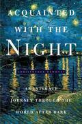 Christopher Dewdney - Acquainted with the Night: Excursions Through the World After Dark
