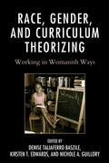 Race, Gender, and Curriculum Theorizing: Working in Womanish Ways