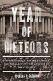 Year of Meteors: Stephen Douglas, Abraham Lincoln, and the Election That Brought on the Civil War