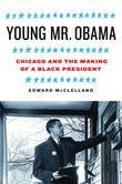 Young Mr. Obama: Chicago and the Making of a Black President