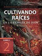 Cultivando raíces en la familia de Dios: Un curso de discipulado para fortalecer su caminar con Dios
