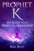 Prophet K: My Quest to a Spiritual Awakening
