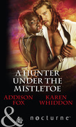A Hunter Under The Mistletoe: All Is Bright / Heat of a Helios (Mills & Boon Nocturne)