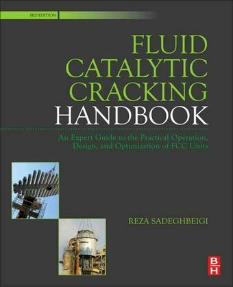 Fluid Catalytic Cracking Handbook: An Expert Guide to the Practical Operation, Design, and Optimization of FCC Units