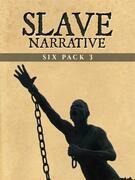 Slave Narrative Six Pack 3