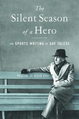 The Silent Season of a Hero: The Sports Writing of Gay Talese