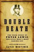 Double Death: The True Story of Pryce Lewis, the Civil War's Most Daring Spy