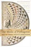 The Music of Pythagoras: How an Ancient Brotherhood Cracked the Code of the Universe and Lit the Path from Antiquity to Oute