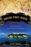 Hunting Pirate Heaven: In Search of Lost Pirate Utopias