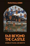 Far Beyond the Castle: Stories of travel and growth