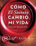 Cómo El Secreto cambió mi vida (How The Secret Changed My Life Spanish edition): Gente real. Historias reales.
