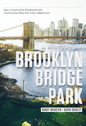 A History of Brooklyn Bridge Park: How a Community Reclaimed and Transformed New York City's Waterfront