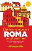È facile vivere bene a Roma se sai cosa fare