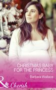 Christmas Baby For The Princess (Mills & Boon Cherish) (Royal House of Corinthia, Book 1)