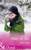 A Child Under His Tree (Mills & Boon Cherish) (Return to the Double C, Book 10)