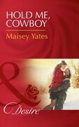 Hold Me, Cowboy (Mills & Boon Desire) (Copper Ridge, Book 8)