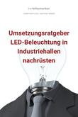bwlBlitzmerker: Umsetzungsratgeber LED-Beleuchtung in Industriehallen nachrüsten