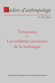 35 | 2011 - Virtuosités ou Les sublimes aventures de la technique - Ateliers anthropologie