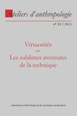 35 | 2011 - Virtuosités ou Les sublimes aventures de la technique - Ateliers anthropologie
