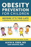 Obesity Prevention for Children: Before It's Too Late: A Program for Toddlers & Preschoolers