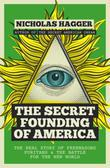 The Secret Founding of America: The Real Story of Freemasons, Puritans, and the Battle for the New World