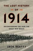 The Lost History of 1914: Reconsidering the Year the Great War Began
