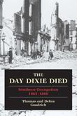 The Day Dixie Died: The Occupied South, 1865-1866