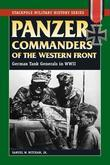 Panzer Commanders of the Western Front: German Tank Generals in World War II