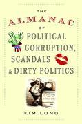 The Almanac of Political Corruption, Scandals & Dirty Politics