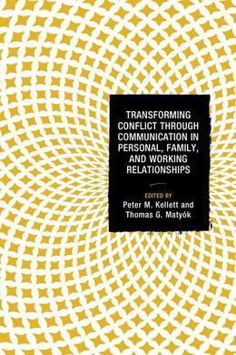 Transforming Conflict through Communication in Personal, Family, and Working Relationships