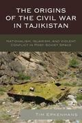 The Origins of the Civil War in Tajikistan: Nationalism, Islamism, and Violent Conflict in Post-Soviet Space