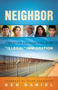 "Neighbor: Christian Encounters with ""Illegal"" Immigration"