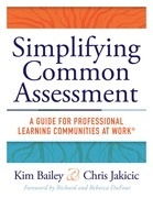 Simplifying Common Assessment: A Guide for Professional Learning Communities at Work™ [how teadchers can develop effective and efficient assessments