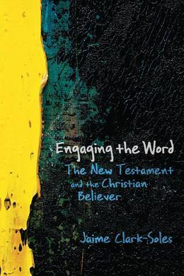 Engaging the Word: The New Testament and the Christian Believer