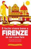 È facile vivere bene a Firenze se sai cosa fare